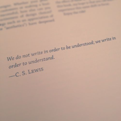 CS Lewis Quote - We do not write in order to be understood; we write in order to understand